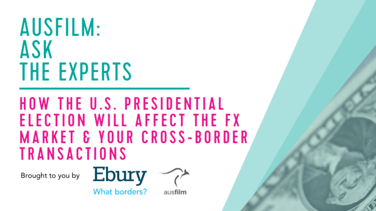 Ausfilm Member Webinar: Ebury & FX Markets & US Election